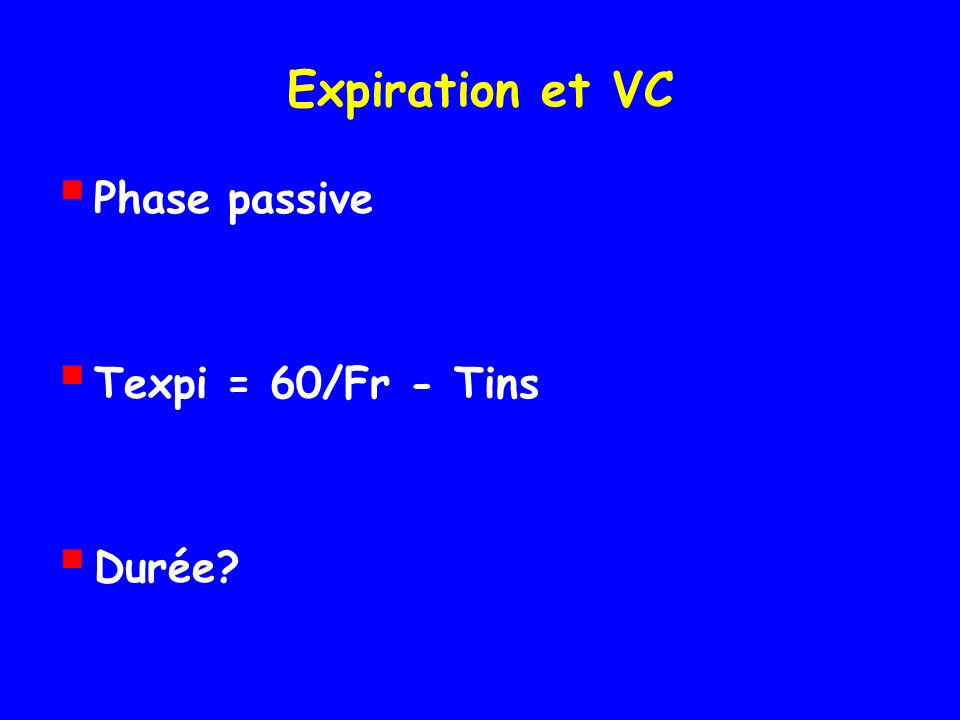 Expiration et VC Phase passive Texpi = 60/Fr - Tins Durée?