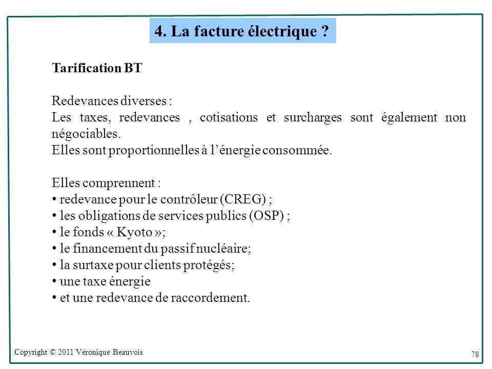 Copyright © 2011 Véronique Beauvois 78 Tarification BT Redevances diverses : Les taxes, redevances, cotisations et surcharges sont également non négociables.
