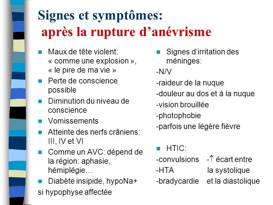 Signes et symptômes: après la rupture danévrisme Maux de tête violent: « comme une explosion », « le pire de ma vie » Perte de conscience possible Dim
