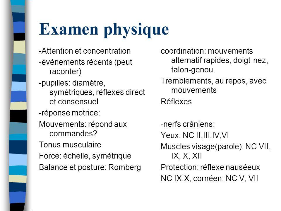 Examen physique -Attention et concentration -événements récents (peut raconter) -pupilles: diamètre, symétriques, réflexes direct et consensuel -répon