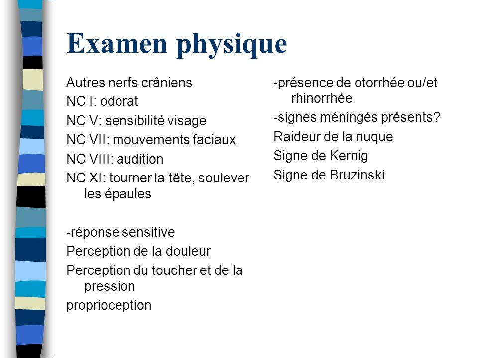 Examen physique Autres nerfs crâniens NC I: odorat NC V: sensibilité visage NC VII: mouvements faciaux NC VIII: audition NC XI: tourner la tête, soule