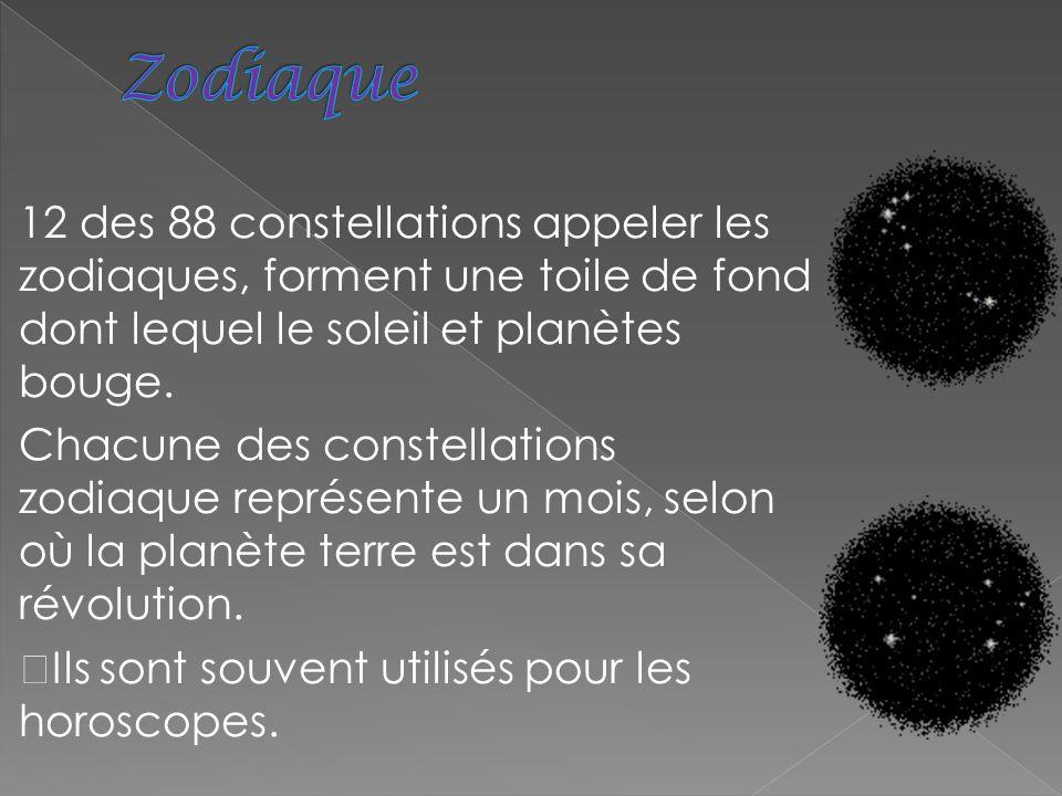 12 des 88 constellations appeler les zodiaques, forment une toile de fond dont lequel le soleil et planètes bouge. Chacune des constellations zodiaque