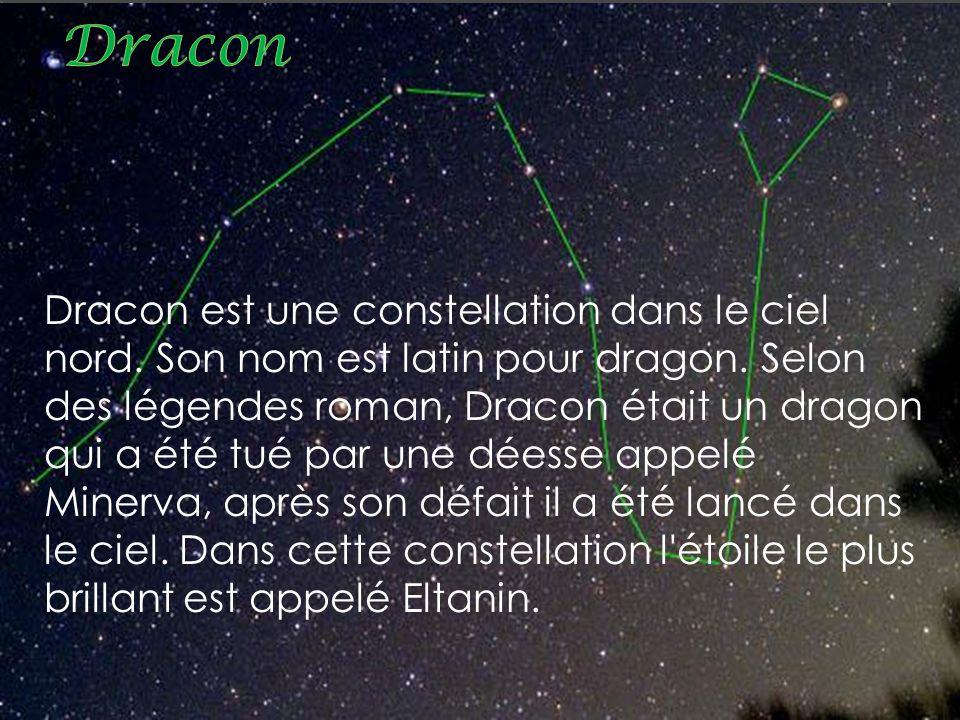 Dracon est une constellation dans le ciel nord. Son nom est latin pour dragon. Selon des légendes roman, Dracon était un dragon qui a été tué par une