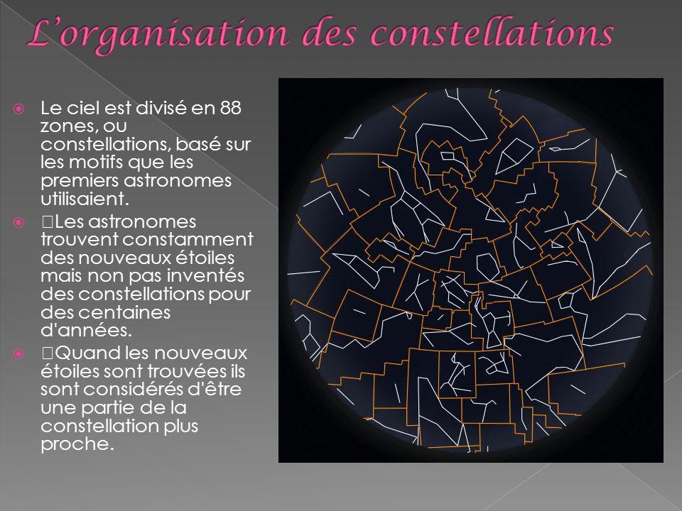 Le ciel est divisé en 88 zones, ou constellations, basé sur les motifs que les premiers astronomes utilisaient. žLes astronomes trouvent constamment d