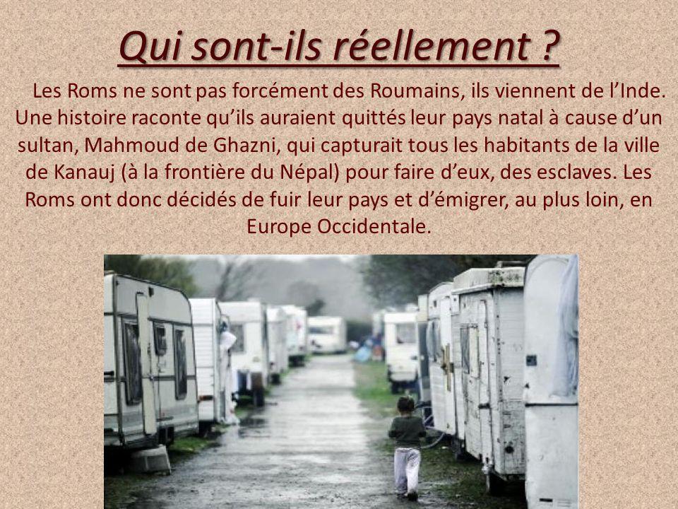 Qui sont-ils réellement ? Les Roms ne sont pas forcément des Roumains, ils viennent de lInde. Une histoire raconte quils auraient quittés leur pays na