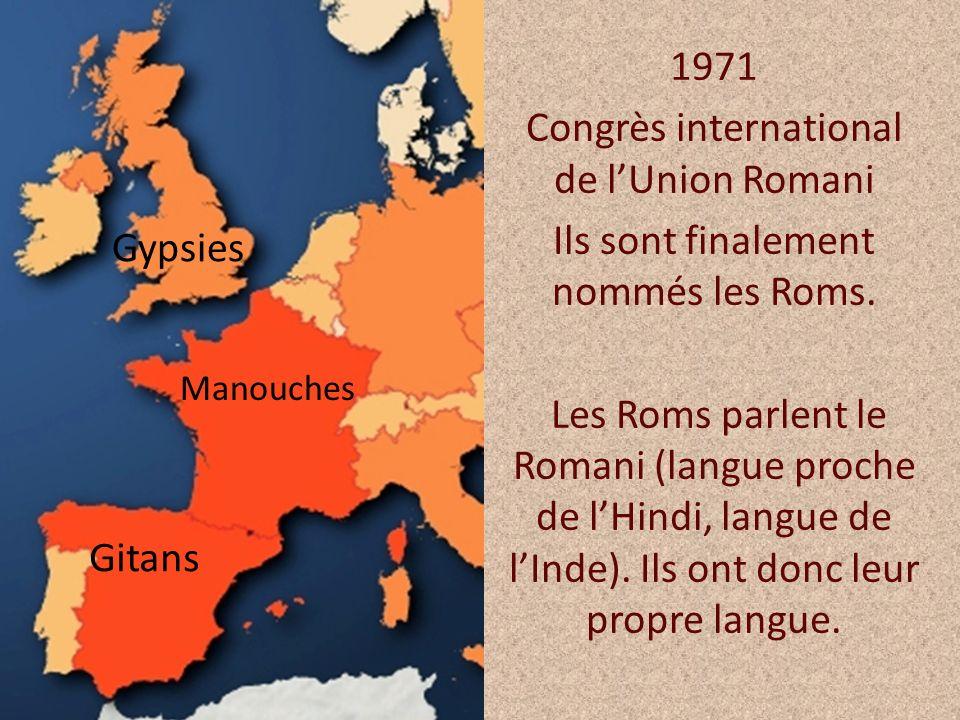 1971 Congrès international de lUnion Romani Ils sont finalement nommés les Roms. Les Roms parlent le Romani (langue proche de lHindi, langue de lInde)