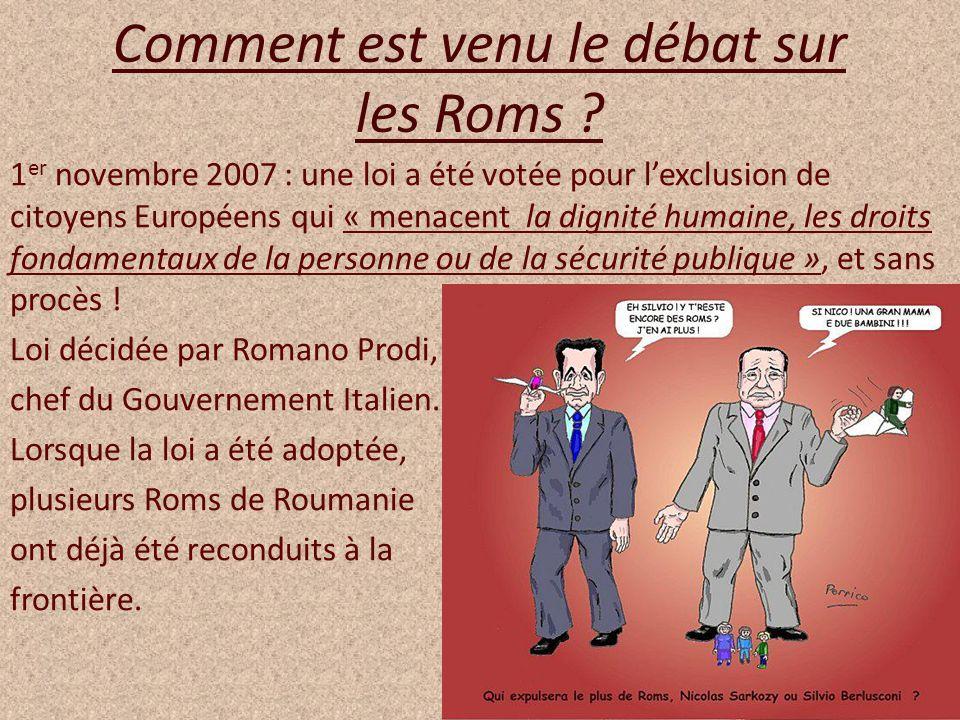 Comment est venu le débat sur les Roms ? 1 er novembre 2007 : une loi a été votée pour lexclusion de citoyens Européens qui « menacent la dignité huma