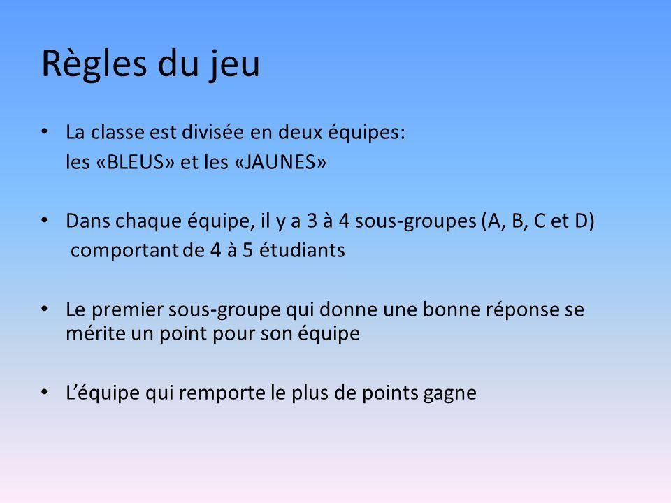 Règles du jeu La classe est divisée en deux équipes: les «BLEUS» et les «JAUNES» Dans chaque équipe, il y a 3 à 4 sous-groupes (A, B, C et D) comporta