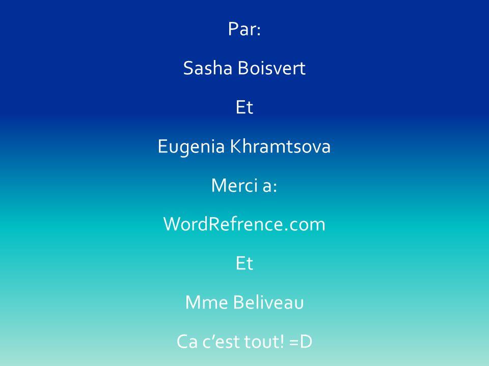 Par: Sasha Boisvert Et Eugenia Khramtsova Merci a: WordRefrence.com Et Mme Beliveau Ca cest tout! =D
