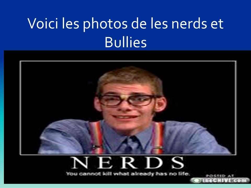 Voici les photos de les nerds et Bullies