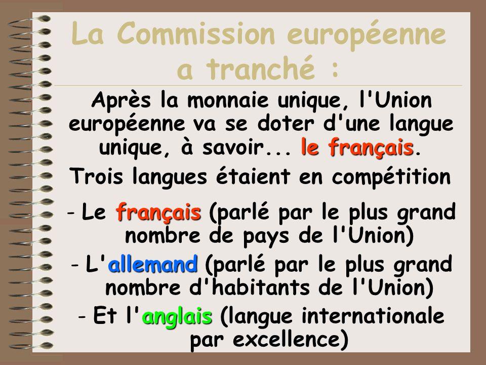 La Commission européenne a tranché : le français Après la monnaie unique, l'Union européenne va se doter d'une langue unique, à savoir... le français.