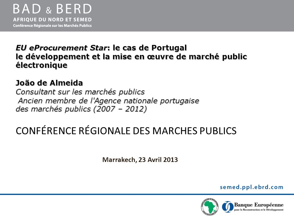 EU eProcurement Star: le cas de Portugal le développement et la mise en œuvre de marché public électronique João de Almeida Consultant sur les marchés