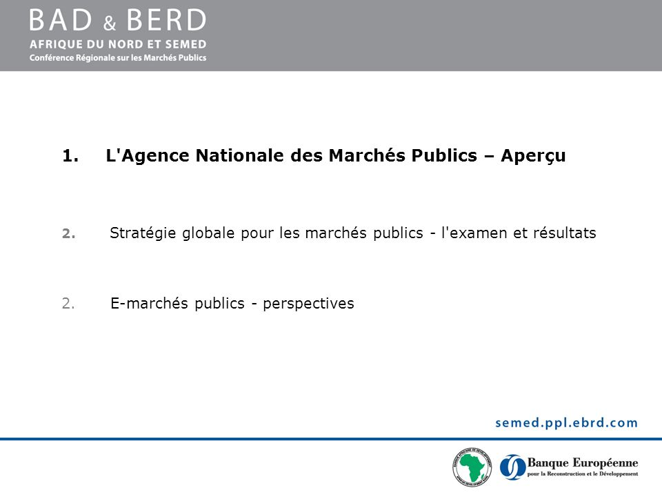 1.L'Agence Nationale des Marchés Publics – Aperçu 2. Stratégie globale pour les marchés publics - l'examen et résultats 2. E-marchés publics - perspec