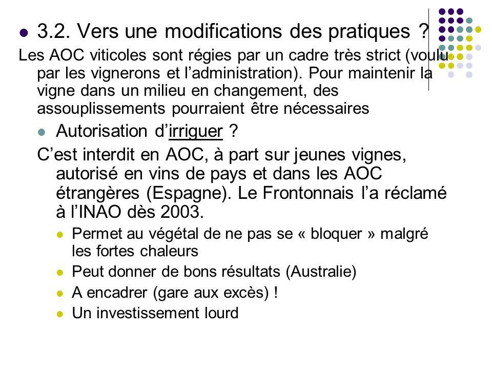 3.2. Vers une modifications des pratiques ? Les AOC viticoles sont régies par un cadre très strict (voulu par les vignerons et ladministration). Pour