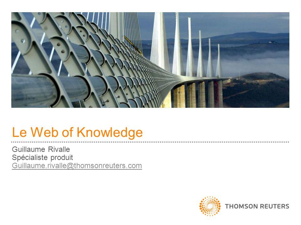 Le Web of Knowledge Guillaume Rivalle Spécialiste produit Guillaume.rivalle@thomsonreuters.com