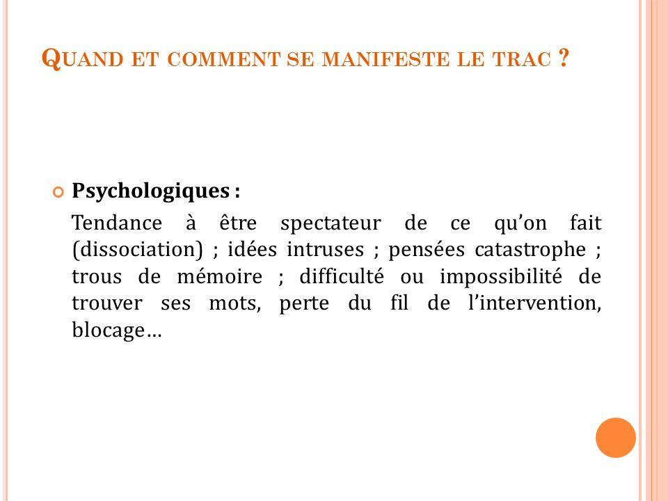 Psychologiques : Tendance à être spectateur de ce quon fait (dissociation) ; idées intruses ; pensées catastrophe ; trous de mémoire ; difficulté ou i