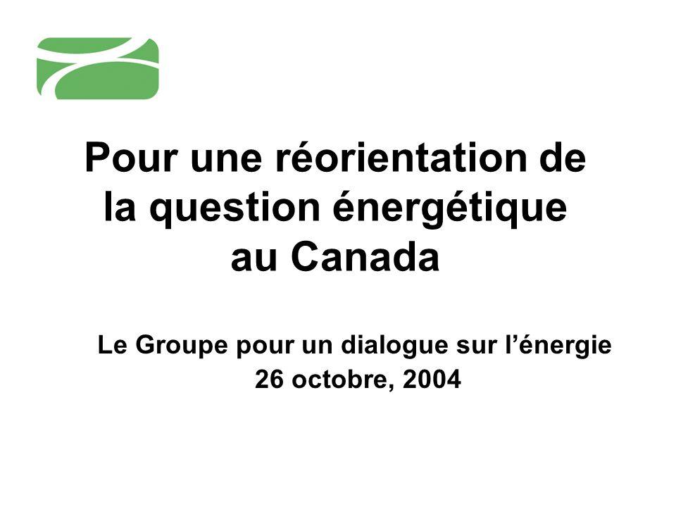 Pour une réorientation de la question énergétique au Canada Le Groupe pour un dialogue sur lénergie 26 octobre, 2004