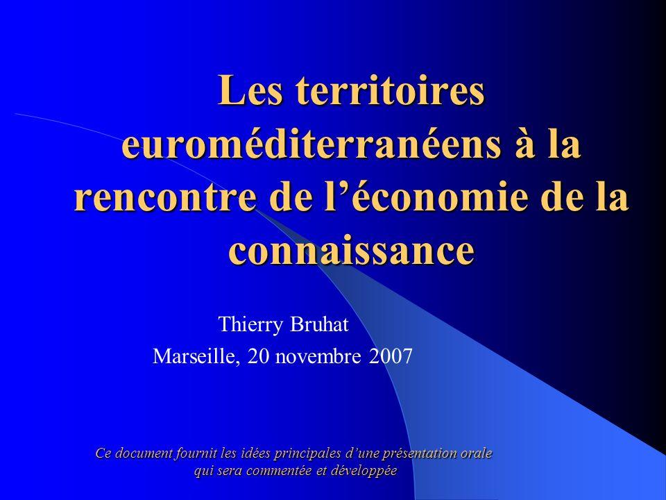 Les territoires euroméditerranéens à la rencontre de léconomie de la connaissance Thierry Bruhat Marseille, 20 novembre 2007 Ce document fournit les idées principales dune présentation orale qui sera commentée et développée qui sera commentée et développée