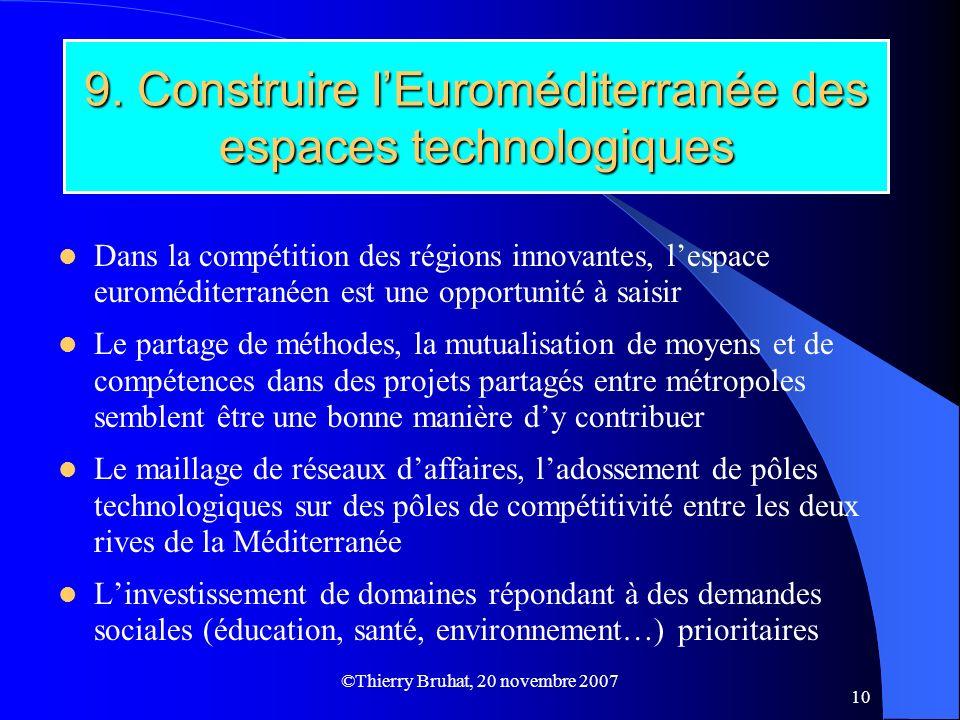 ©Thierry Bruhat, 20 novembre 2007 10 9. Construire lEuroméditerranée des espaces technologiques Dans la compétition des régions innovantes, lespace eu