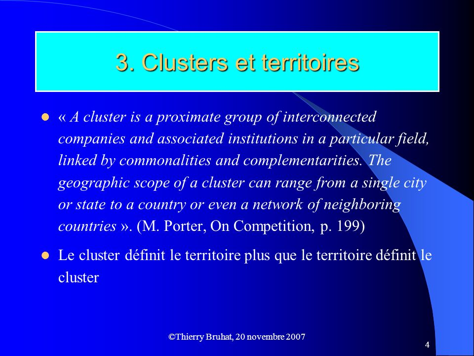 ©Thierry Bruhat, 20 novembre 2007 4 3. Clusters et territoires « A cluster is a proximate group of interconnected companies and associated institution