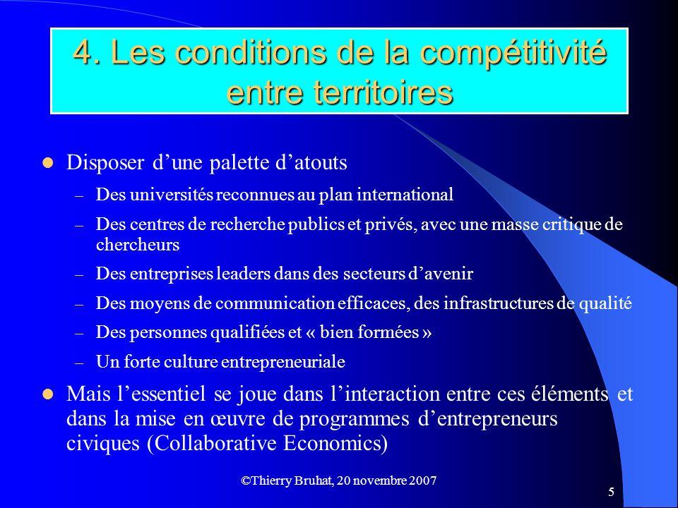 ©Thierry Bruhat, 20 novembre 2007 5 4. Les conditions de la compétitivité entre territoires Disposer dune palette datouts – Des universités reconnues