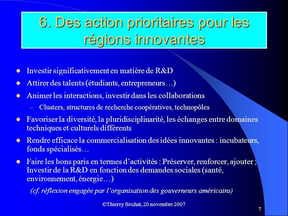 ©Thierry Bruhat, 20 novembre 2007 7 6. Des action prioritaires pour les régions innovantes Investir significativement en matière de R&D Attirer des ta
