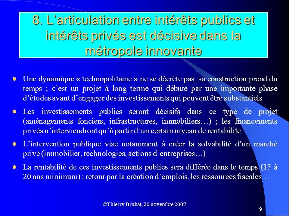©Thierry Bruhat, 20 novembre 2007 9 8. Larticulation entre intérêts publics et intérêts privés est décisive dans la métropole innovante Une dynamique