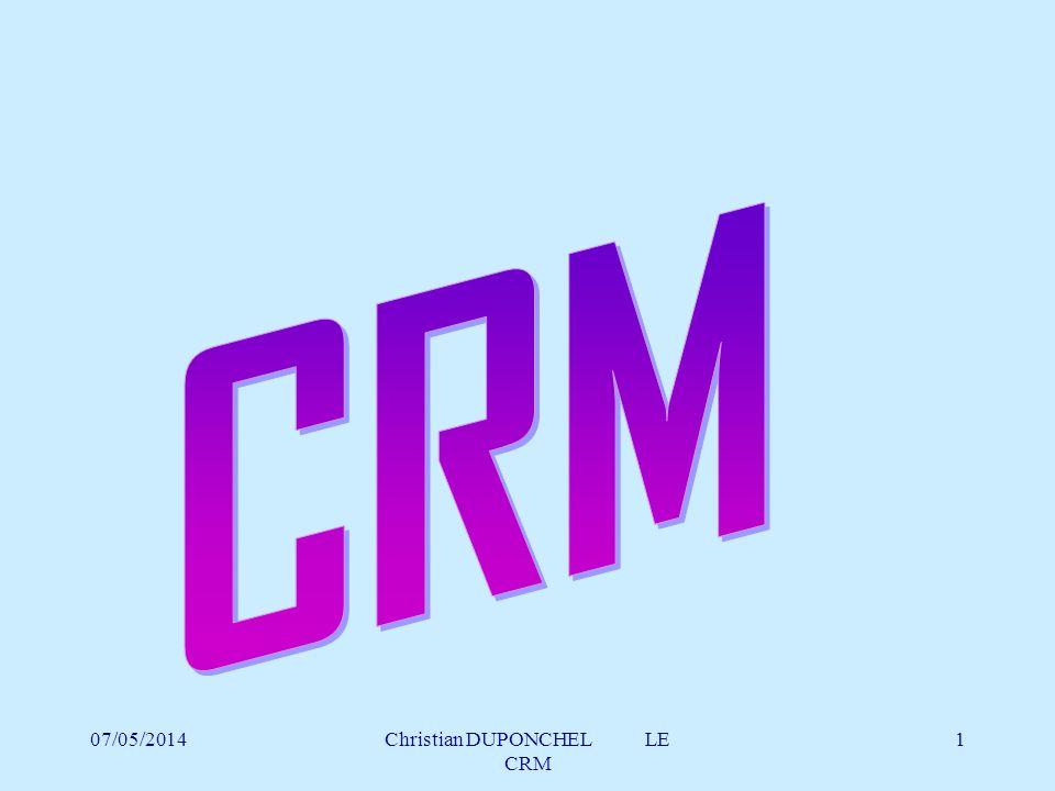 07/05/2014Christian DUPONCHEL LE CRM 2 DEFINITION LE CRM EST LE TERME AMERICAIN POUR GESTION DE LA RELATION CLIENT.