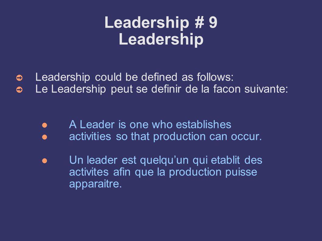 Leadership # 9 Leadership Leadership could be defined as follows: Le Leadership peut se definir de la facon suivante: A Leader is one who establishes