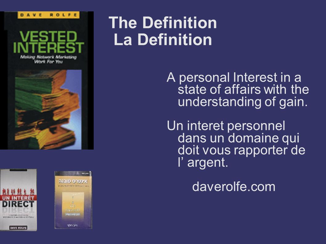 The Definition La Definition A personal Interest in a state of affairs with the understanding of gain. Un interet personnel dans un domaine qui doit v