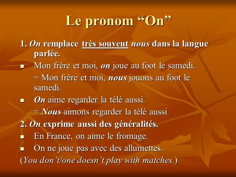Le pronom On 1. On remplace très souvent nous dans la langue parlée.