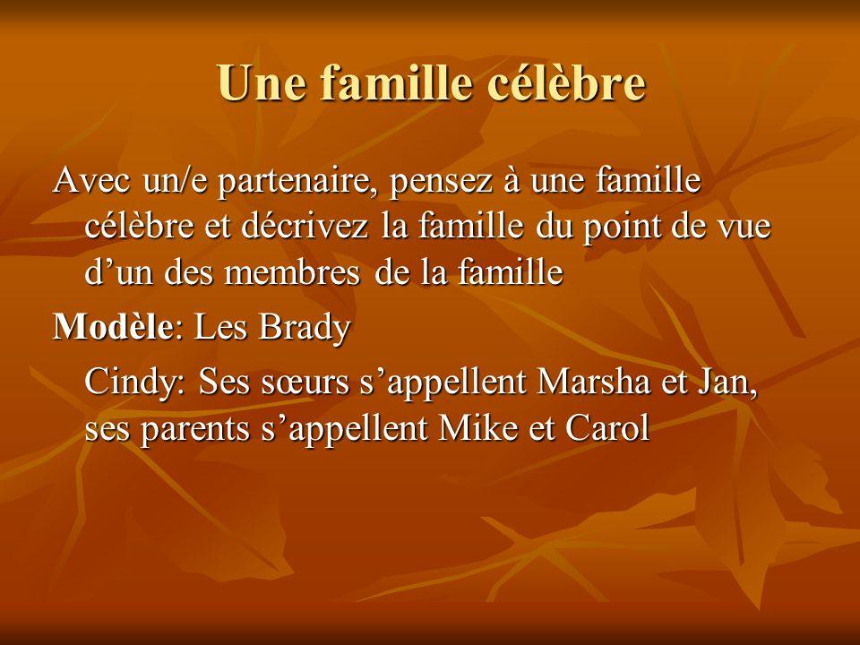 Une famille célèbre Avec un/e partenaire, pensez à une famille célèbre et décrivez la famille du point de vue dun des membres de la famille Modèle: Le