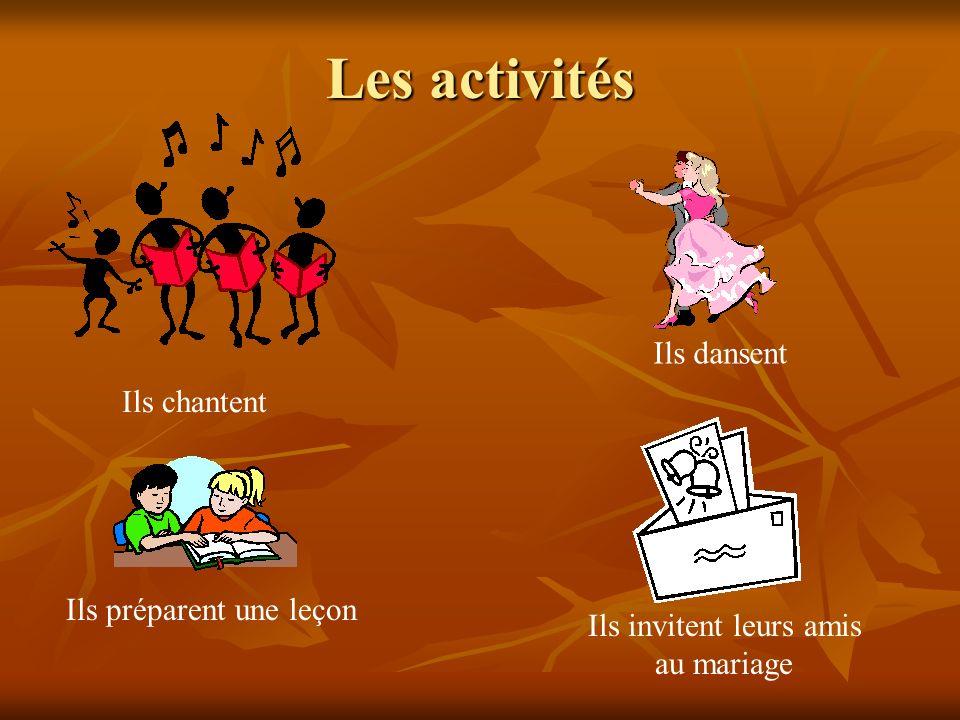 Les activités Ils chantent Ils dansent Ils préparent une leçon Ils invitent leurs amis au mariage
