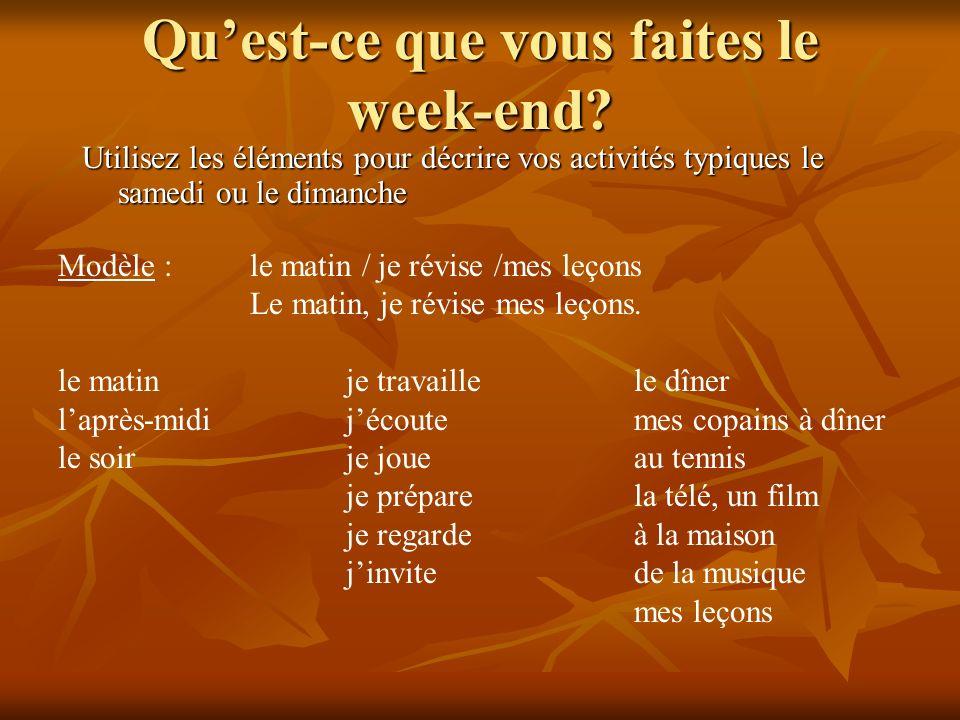 Quest-ce que vous faites le week-end? Utilisez les éléments pour décrire vos activités typiques le samedi ou le dimanche Modèle :le matin / je révise