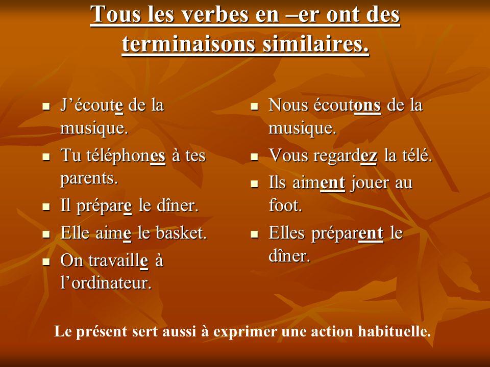 Tous les verbes en –er ont des terminaisons similaires.