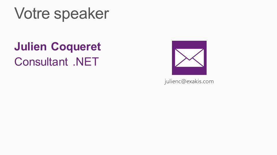 Votre speaker Julien Coqueret Consultant.NET julienc@exakis.com