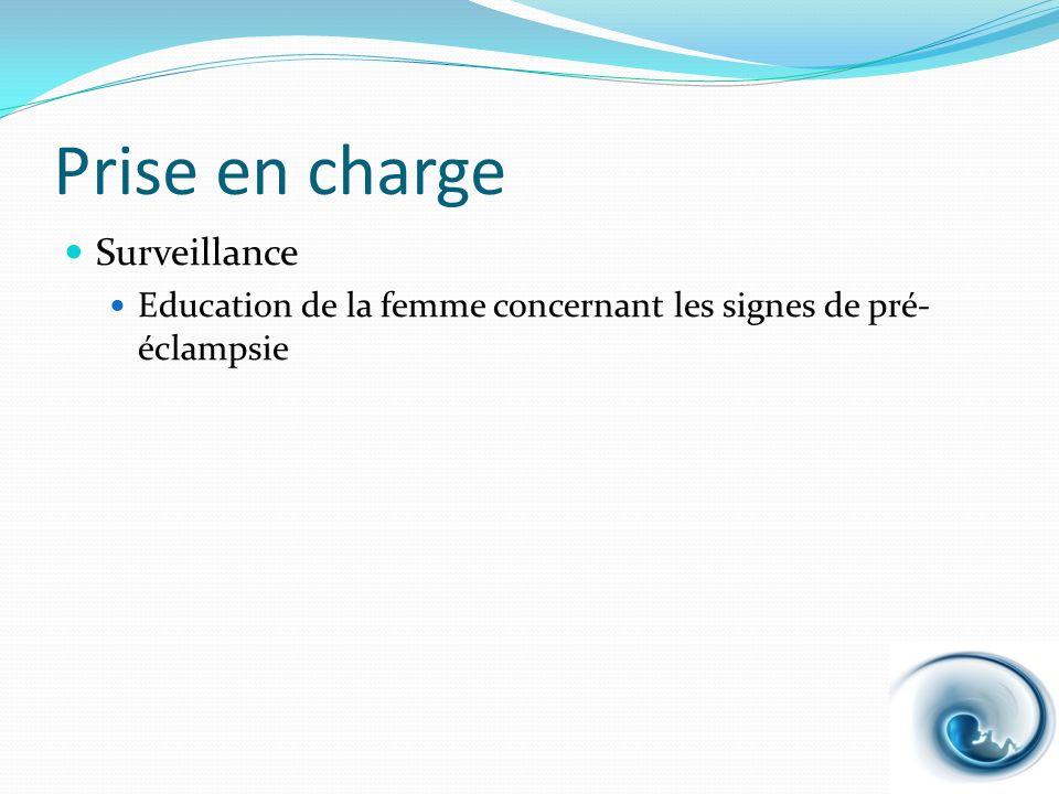 Prise en charge Surveillance Education de la femme concernant les signes de pré- éclampsie