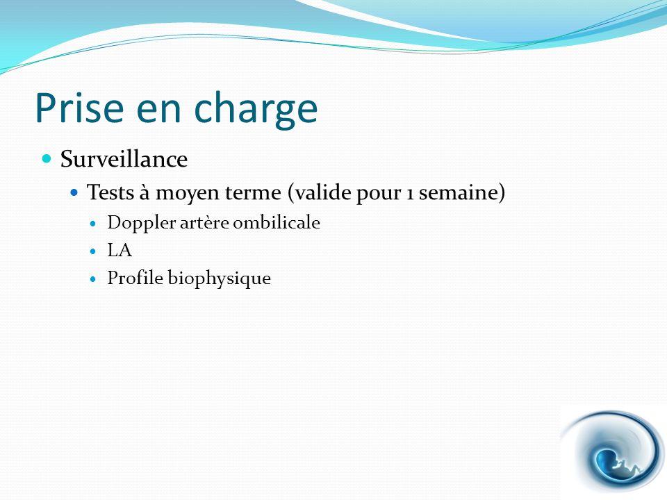 Prise en charge Surveillance Tests à moyen terme (valide pour 1 semaine) Doppler artère ombilicale LA Profile biophysique