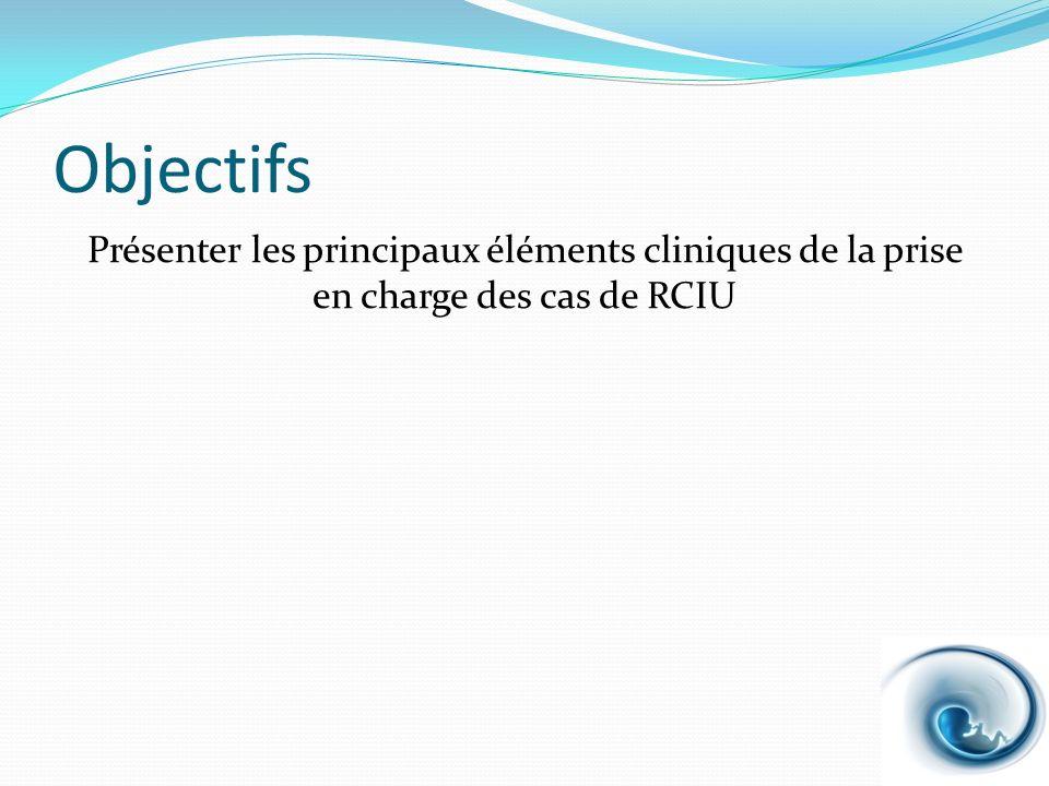 Objectifs Présenter les principaux éléments cliniques de la prise en charge des cas de RCIU