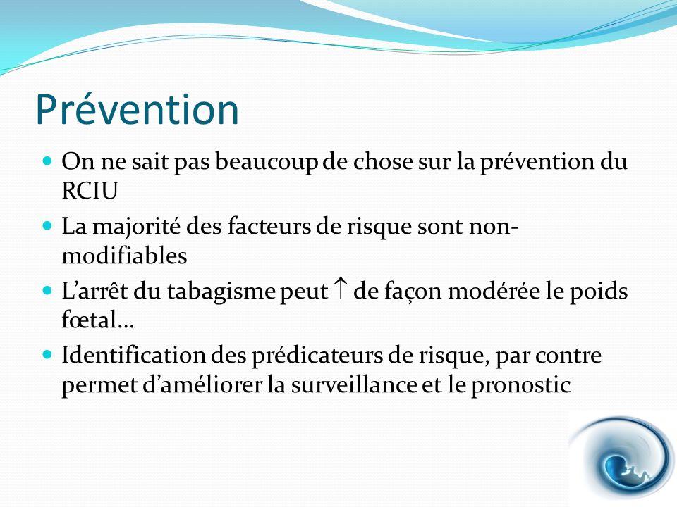 Prévention On ne sait pas beaucoup de chose sur la prévention du RCIU La majorité des facteurs de risque sont non- modifiables Larrêt du tabagisme peu