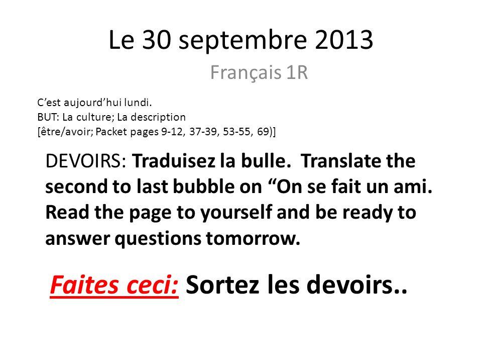 Le 30 septembre 2013 Français 1R Cest aujourdhui lundi. BUT: La culture; La description [être/avoir; Packet pages 9-12, 37-39, 53-55, 69)] DEVOIRS: Tr