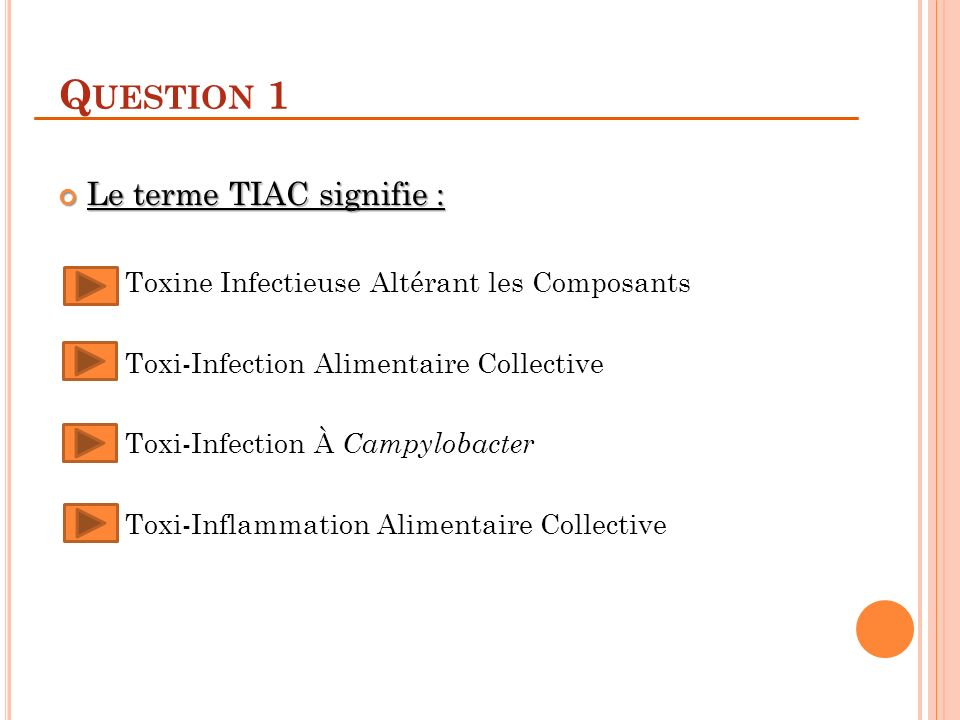 Q UESTION 1 Le terme TIAC signifie : Le terme TIAC signifie : Toxine Infectieuse Altérant les Composants Toxi-Infection Alimentaire Collective Toxi-Infection À Campylobacter Toxi-Inflammation Alimentaire Collective