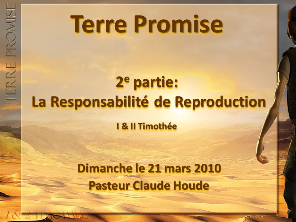 Terre Promise 2 e partie: La Responsabilité de Reproduction I & II Timothée Dimanche le 21 mars 2010 Pasteur Claude Houde Dimanche le 21 mars 2010 Pasteur Claude Houde 1