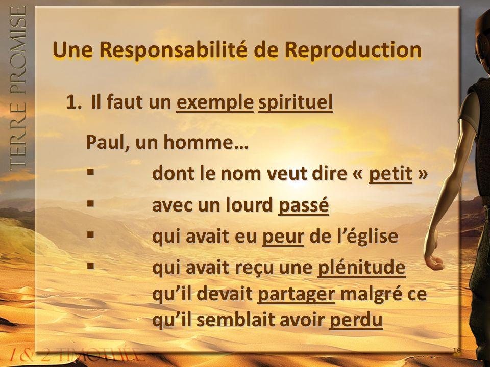 Une Responsabilité de Reproduction 1.Il faut un exemple spirituel Paul, un homme… dont le nom veut dire « petit » dont le nom veut dire « petit » avec