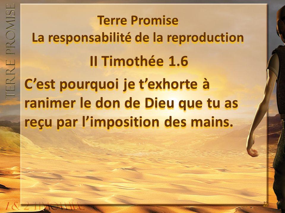 Terre Promise La responsabilité de la reproduction II Timothée 1.6 Cest pourquoi je texhorte à ranimer le don de Dieu que tu as reçu par limposition d