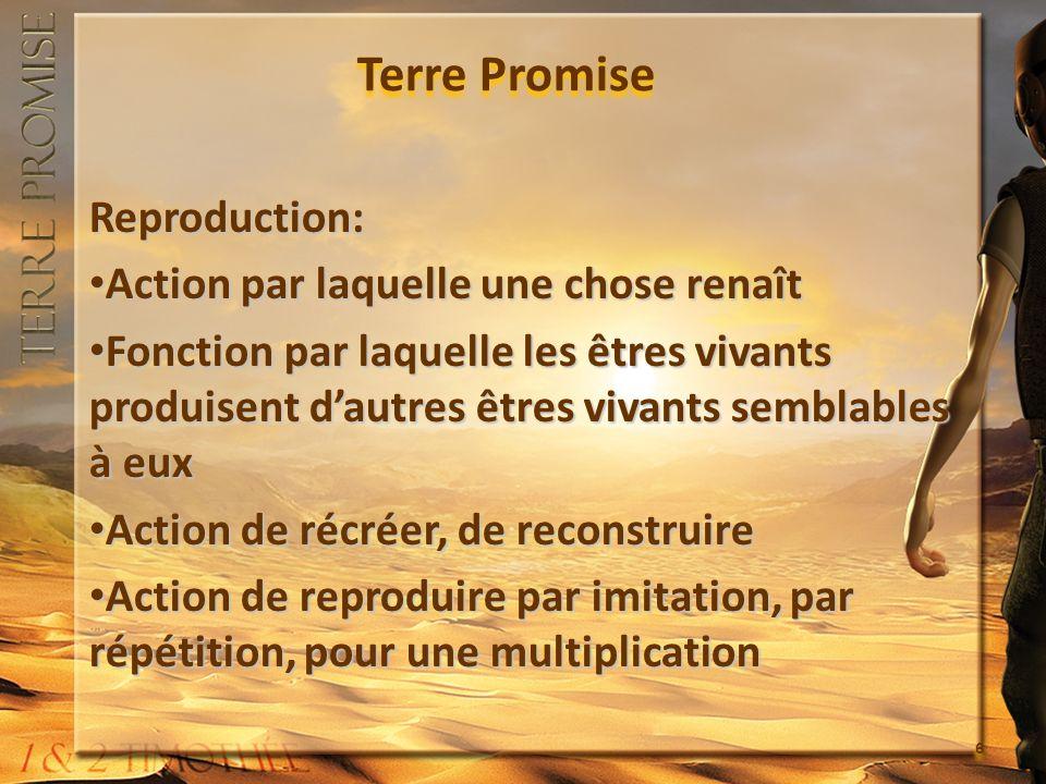 Terre Promise Reproduction: Action par laquelle une chose renaît Action par laquelle une chose renaît Fonction par laquelle les êtres vivants produise