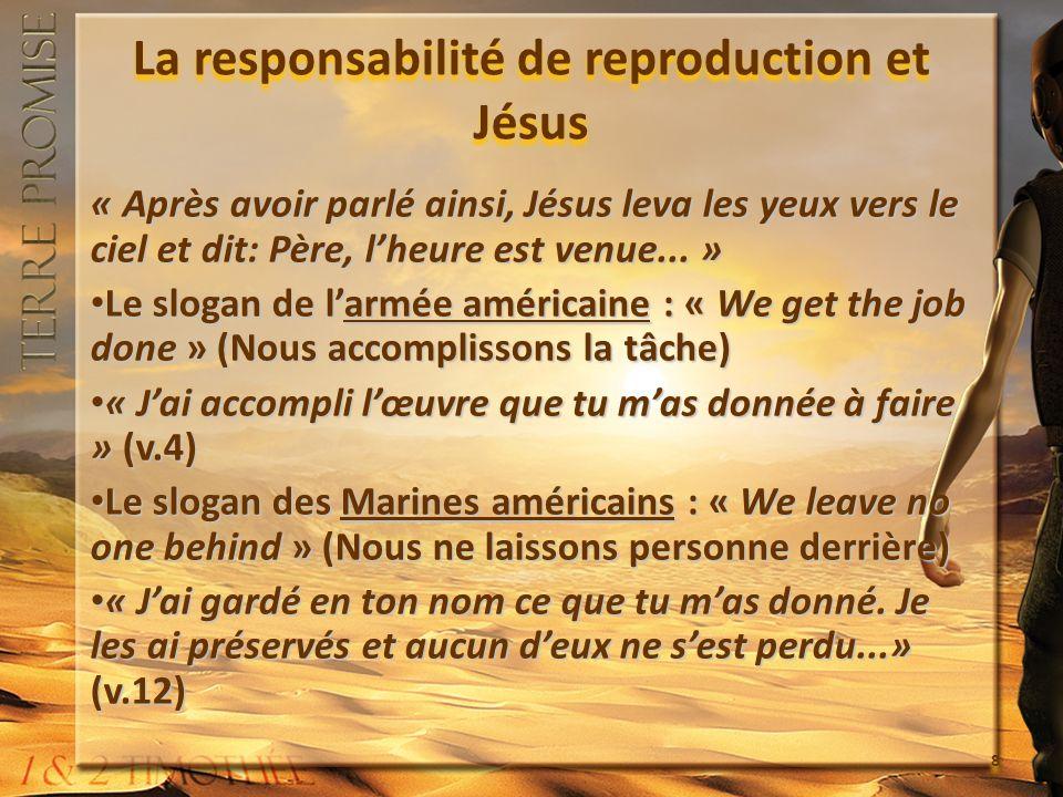 8 La responsabilité de reproduction et Jésus « Après avoir parlé ainsi, Jésus leva les yeux vers le ciel et dit: Père, lheure est venue...