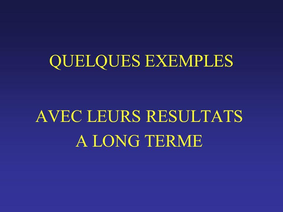 QUELQUES EXEMPLES AVEC LEURS RESULTATS A LONG TERME
