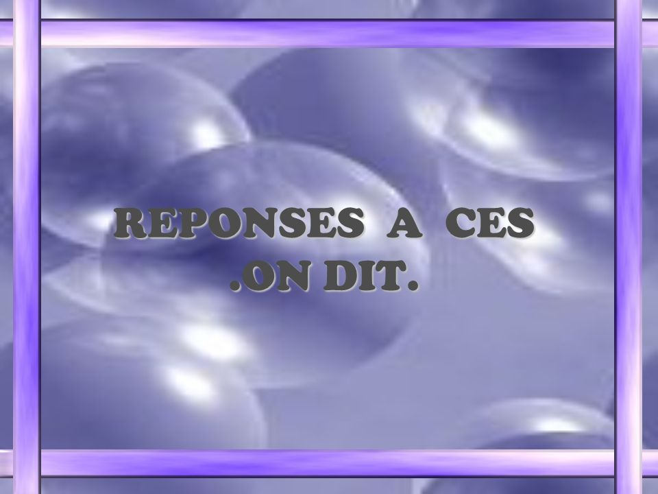 REPONSES A CES.ON DIT.