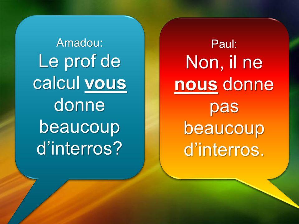 Amadou: Le prof de calcul vous donne beaucoup dinterros.